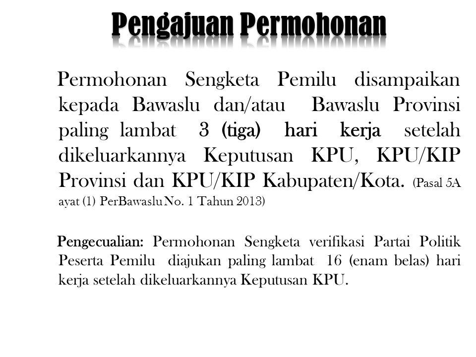 Permohonan Sengketa Pemilu disampaikan kepada Bawaslu dan/atau Bawaslu Provinsi paling lambat 3 (tiga) hari kerja setelah dikeluarkannya Keputusan KPU, KPU/KIP Provinsi dan KPU/KIP Kabupaten/Kota.