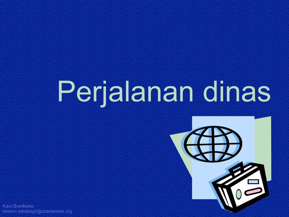 Wieke Irawati Kodri fe_bandung@yahoo.com Perjalanan dinas Kawi Boedisetio telebiro.bandung0@clubmember.org