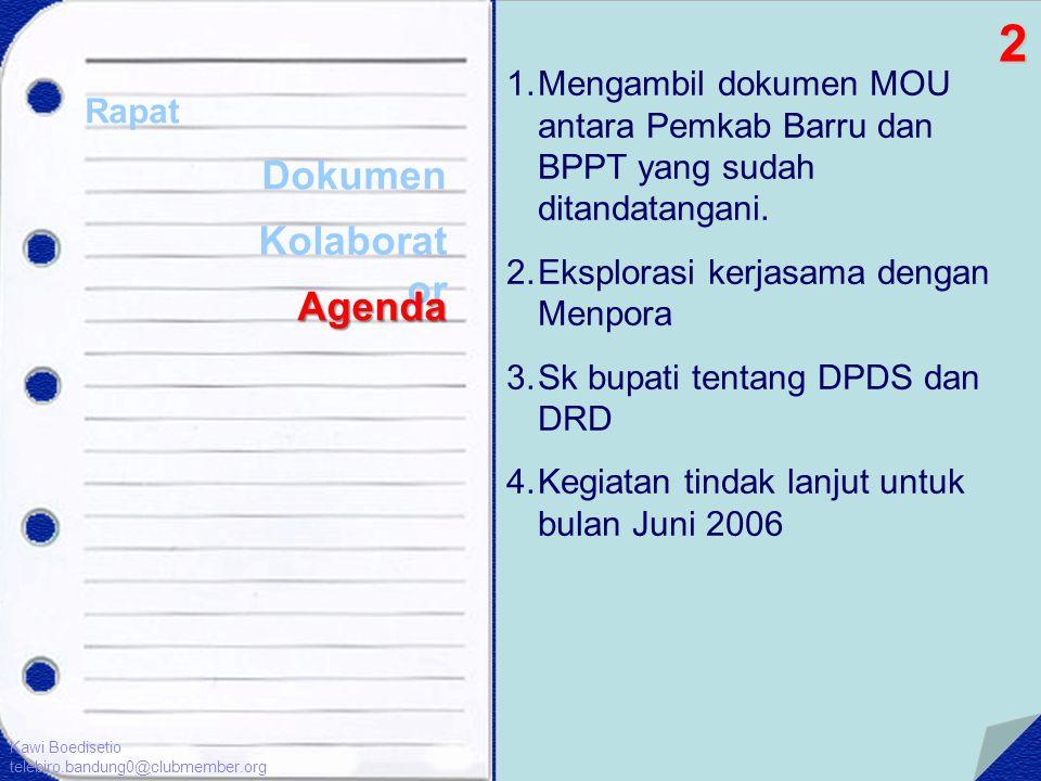 1.Mengambil dokumen MOU antara Pemkab Barru dan BPPT yang sudah ditandatangani. 2.Eksplorasi kerjasama dengan Menpora 3.Sk bupati tentang DPDS dan DRD