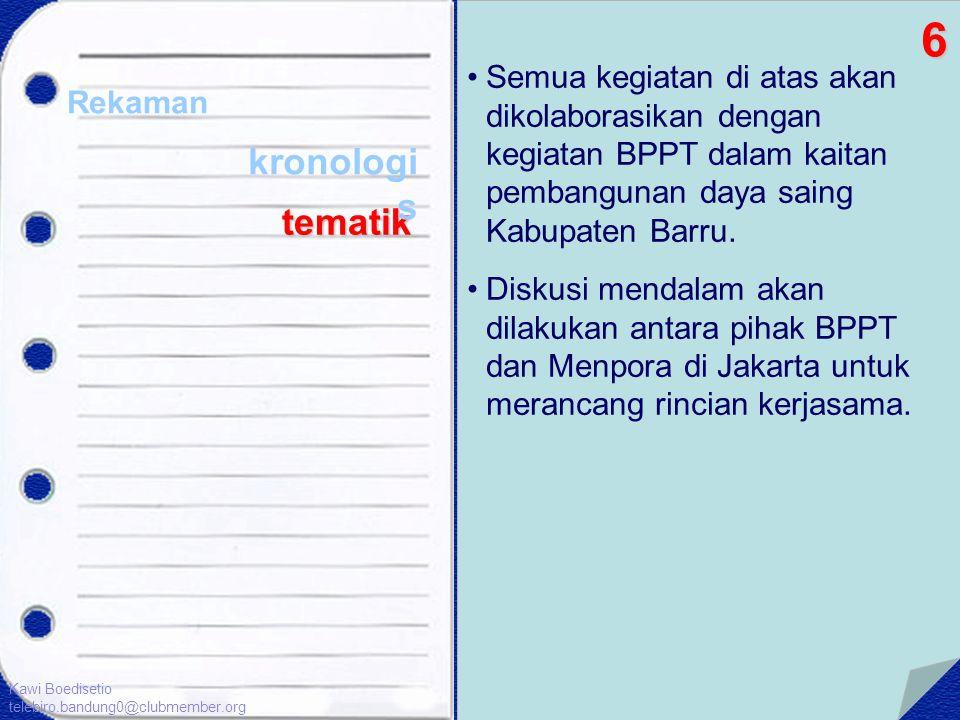 •Semua kegiatan di atas akan dikolaborasikan dengan kegiatan BPPT dalam kaitan pembangunan daya saing Kabupaten Barru. •Diskusi mendalam akan dilakuka