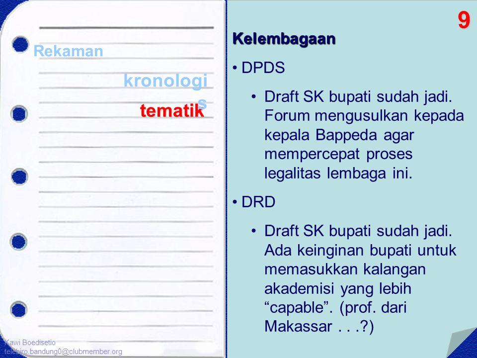 Kelembagaan •DPDS •Draft SK bupati sudah jadi. Forum mengusulkan kepada kepala Bappeda agar mempercepat proses legalitas lembaga ini. •DRD •Draft SK b