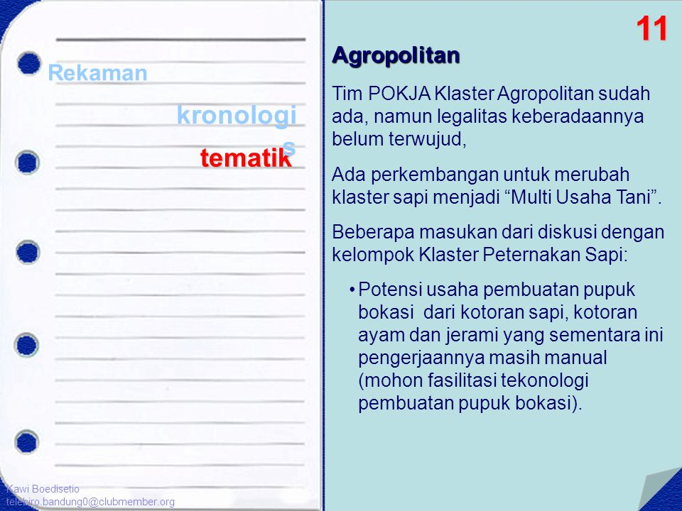 Rekaman tematik Agropolitan Tim POKJA Klaster Agropolitan sudah ada, namun legalitas keberadaannya belum terwujud, Ada perkembangan untuk merubah klas