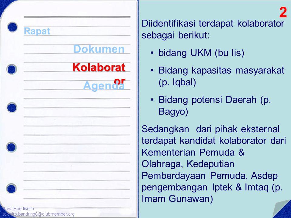 Diidentifikasi terdapat kolaborator sebagai berikut: •bidang UKM (bu Iis) •Bidang kapasitas masyarakat (p. Iqbal) •Bidang potensi Daerah (p. Bagyo)