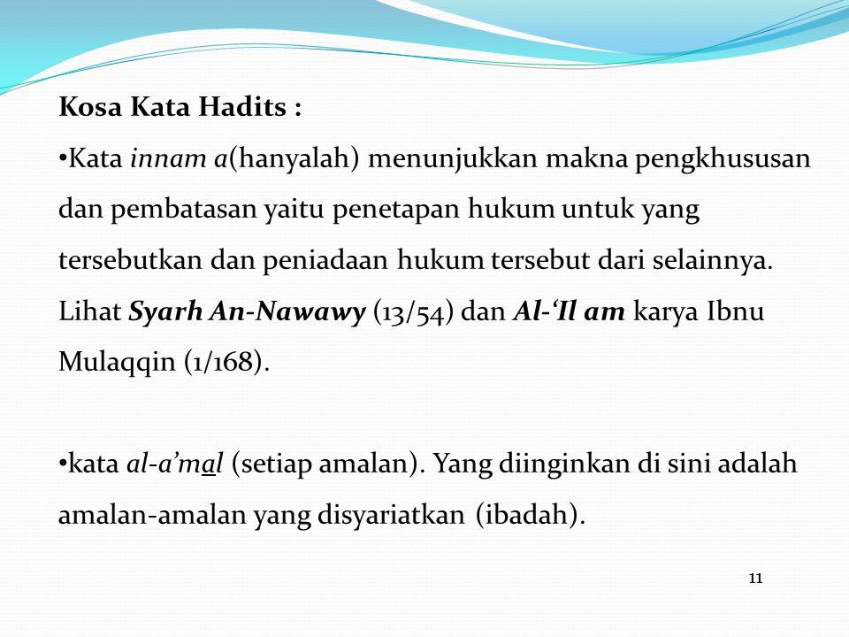 11 Kosa Kata Hadits : • Kata innam a(hanyalah) menunjukkan makna pengkhususan dan pembatasan yaitu penetapan hukum untuk yang tersebutkan dan peniadaan hukum tersebut dari selainnya.