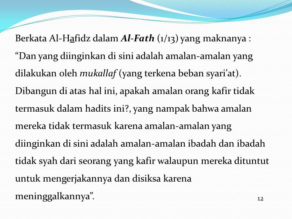 12 Berkata Al-Hafidz dalam Al-Fath (1/13) yang maknanya : Dan yang diinginkan di sini adalah amalan-amalan yang dilakukan oleh mukallaf (yang terkena beban syari'at).