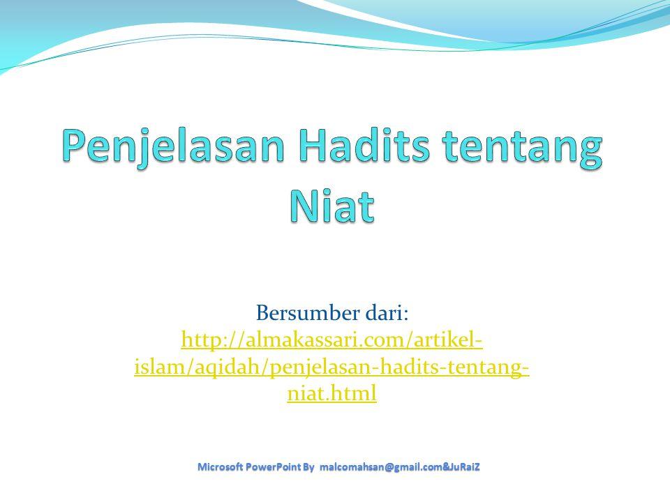 Bersumber dari: http://almakassari.com/artikel- islam/aqidah/penjelasan-hadits-tentang- niat.html Microsoft PowerPoint By malcomahsan@gmail.com&JuRaiZ