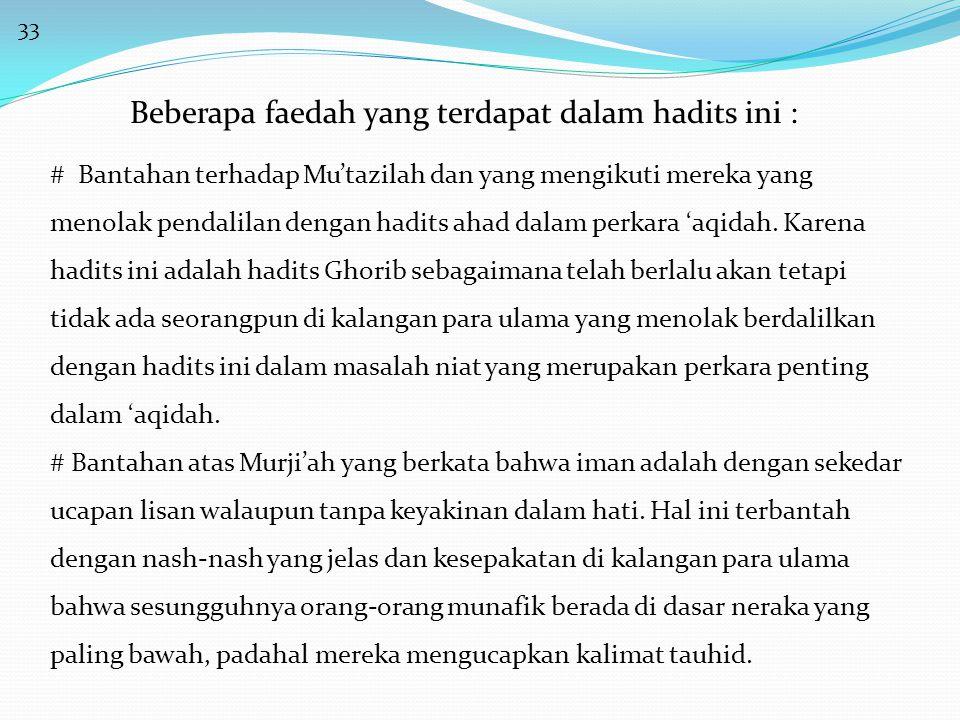 33 Beberapa faedah yang terdapat dalam hadits ini : # Bantahan terhadap Mu'tazilah dan yang mengikuti mereka yang menolak pendalilan dengan hadits ahad dalam perkara 'aqidah.