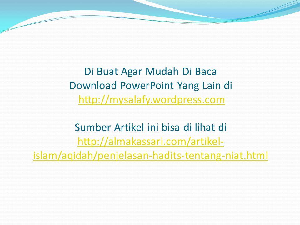 Di Buat Agar Mudah Di Baca Download PowerPoint Yang Lain di http://mysalafy.wordpress.com Sumber Artikel ini bisa di lihat di http://almakassari.com/artikel- islam/aqidah/penjelasan-hadits-tentang-niat.htmlhttp://mysalafy.wordpress.com http://almakassari.com/artikel- islam/aqidah/penjelasan-hadits-tentang-niat.html