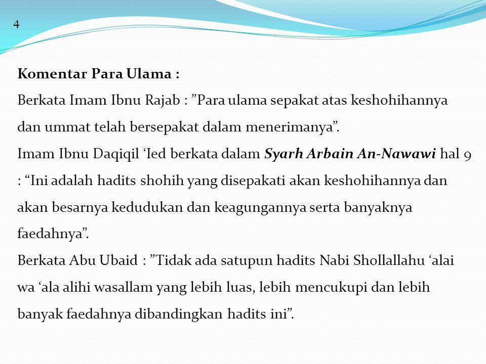 4 Komentar Para Ulama : Berkata Imam Ibnu Rajab : Para ulama sepakat atas keshohihannya dan ummat telah bersepakat dalam menerimanya .