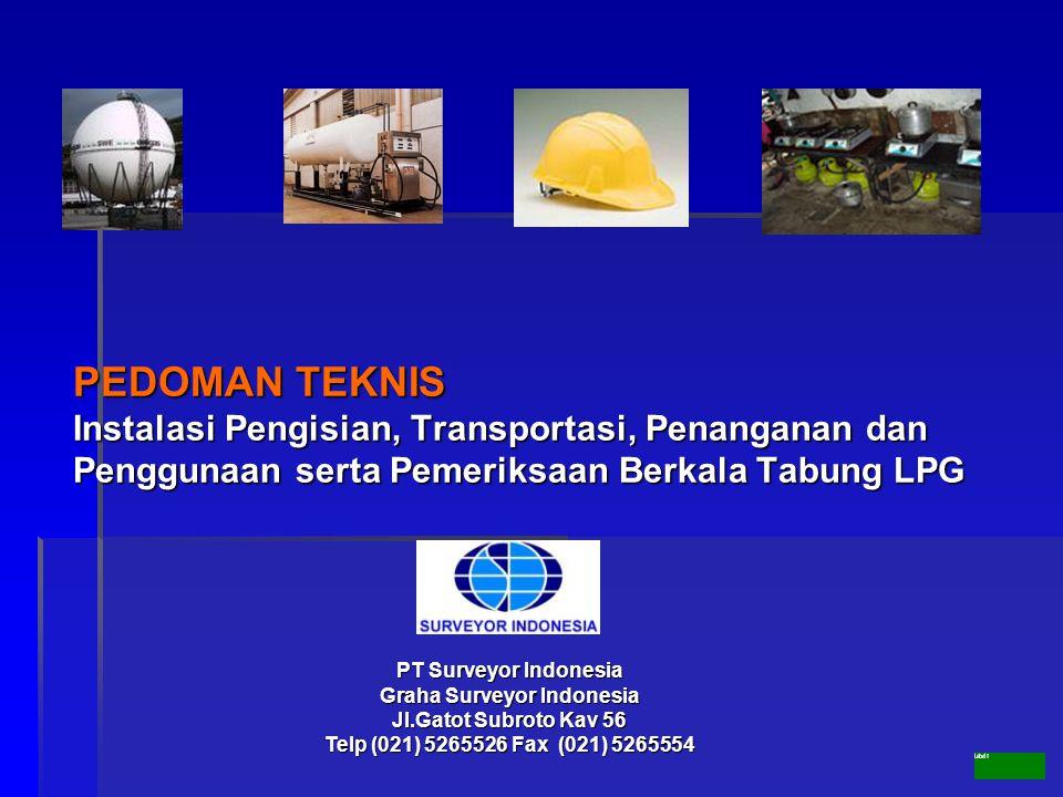 PEDOMAN TEKNIS Instalasi Pengisian, Transportasi, Penanganan dan Penggunaan serta Pemeriksaan Berkala Tabung LPG PT Surveyor Indonesia Graha Surveyor