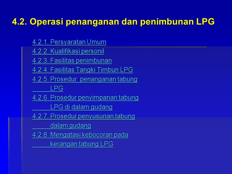 4.2. Operasi penanganan dan penimbunan LPG 4.2. Operasi penanganan dan penimbunan LPG 4.2.1. Persyaratan Umum 4.2.1. Persyaratan Umum 4.2.2. Kualifika
