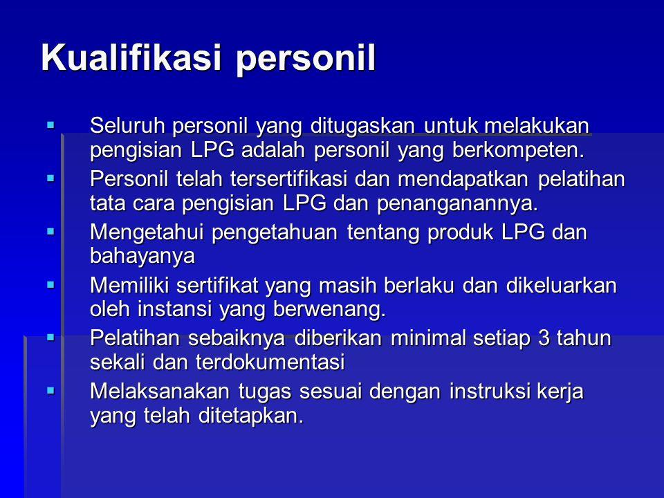 Kualifikasi personil  Seluruh personil yang ditugaskan untuk melakukan pengisian LPG adalah personil yang berkompeten.  Personil telah tersertifikas