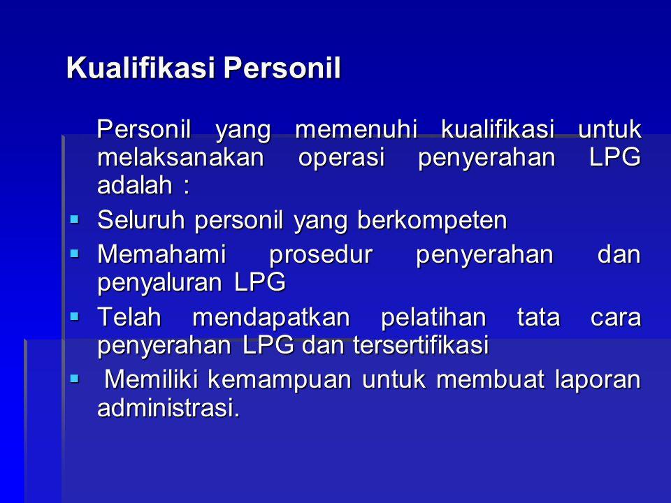 Kualifikasi Personil Personil yang memenuhi kualifikasi untuk melaksanakan operasi penyerahan LPG adalah : Personil yang memenuhi kualifikasi untuk me