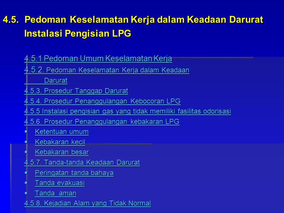 4.5. Pedoman Keselamatan Kerja dalam Keadaan Darurat Instalasi Pengisian LPG 4.5.1 Pedoman Umum Keselamatan Kerja 4.5.1 Pedoman Umum Keselamatan Kerja