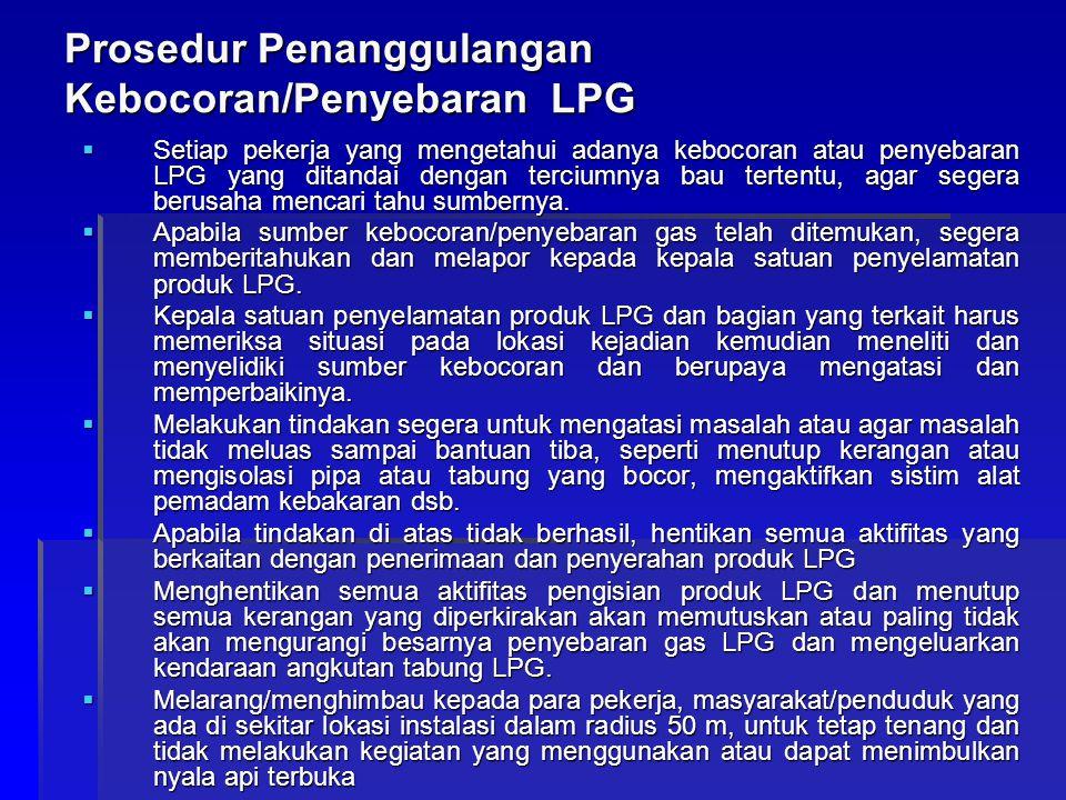 Prosedur Penanggulangan Kebocoran/Penyebaran LPG  Setiap pekerja yang mengetahui adanya kebocoran atau penyebaran LPG yang ditandai dengan terciumnya