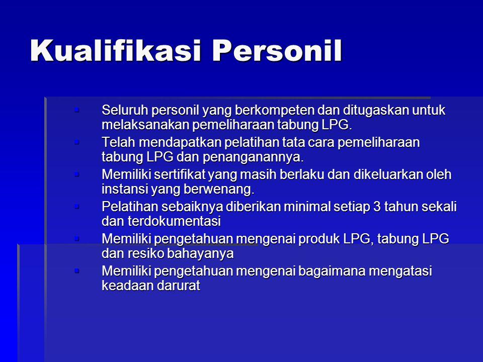 Kualifikasi Personil  Seluruh personil yang berkompeten dan ditugaskan untuk melaksanakan pemeliharaan tabung LPG.  Telah mendapatkan pelatihan tata