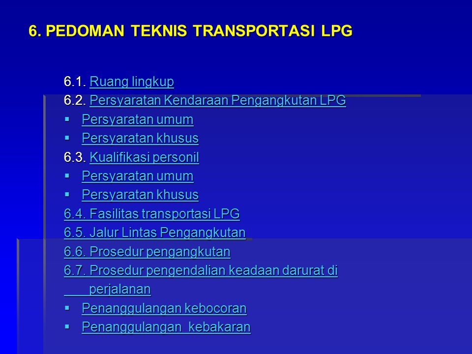 6. PEDOMAN TEKNIS TRANSPORTASI LPG 6.1. Ruang lingkup Ruang lingkupRuang lingkup 6.2. Persyaratan Kendaraan Pengangkutan LPG Persyaratan Kendaraan Pen