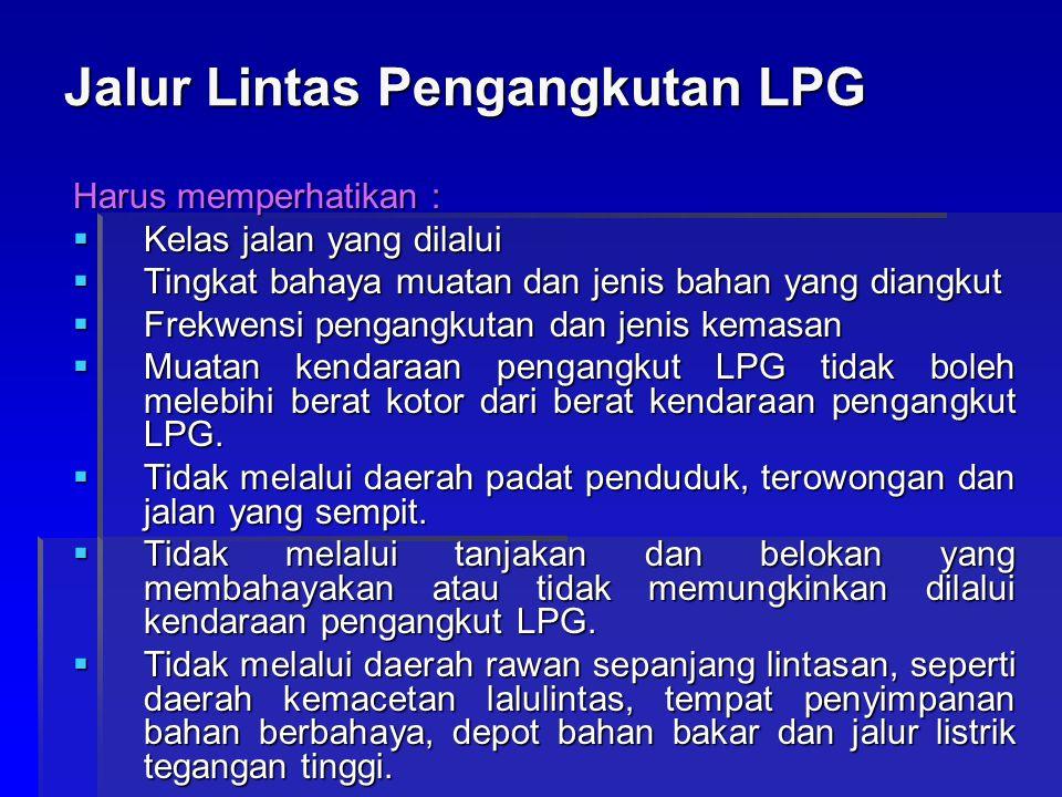 Jalur Lintas Pengangkutan LPG Harus memperhatikan :  Kelas jalan yang dilalui  Tingkat bahaya muatan dan jenis bahan yang diangkut  Frekwensi penga