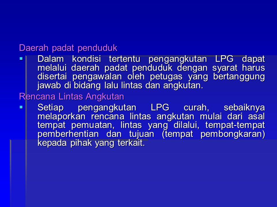Daerah padat penduduk  Dalam kondisi tertentu pengangkutan LPG dapat melalui daerah padat penduduk dengan syarat harus disertai pengawalan oleh petug