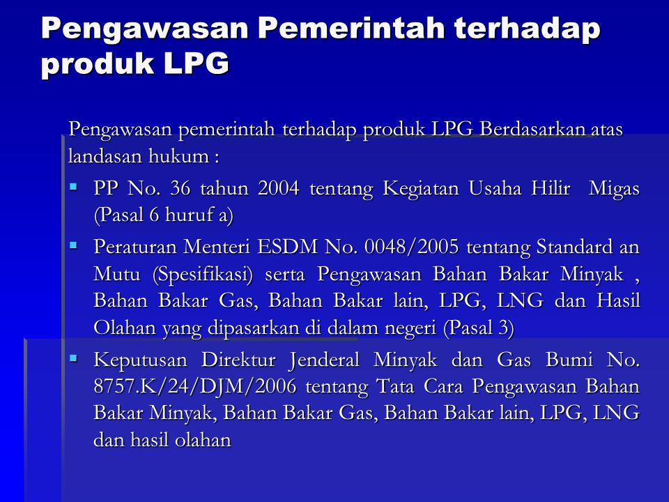 Pengawasan Pemerintah terhadap produk LPG Pengawasan pemerintah terhadap produk LPG Berdasarkan atas landasan hukum :  PP No. 36 tahun 2004 tentang K