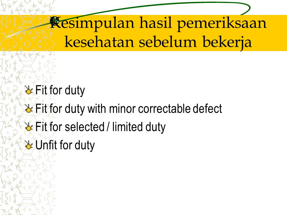 Kesimpulan hasil pemeriksaan kesehatan sebelum bekerja Fit for duty Fit for duty with minor correctable defect Fit for selected / limited duty Unfit for duty