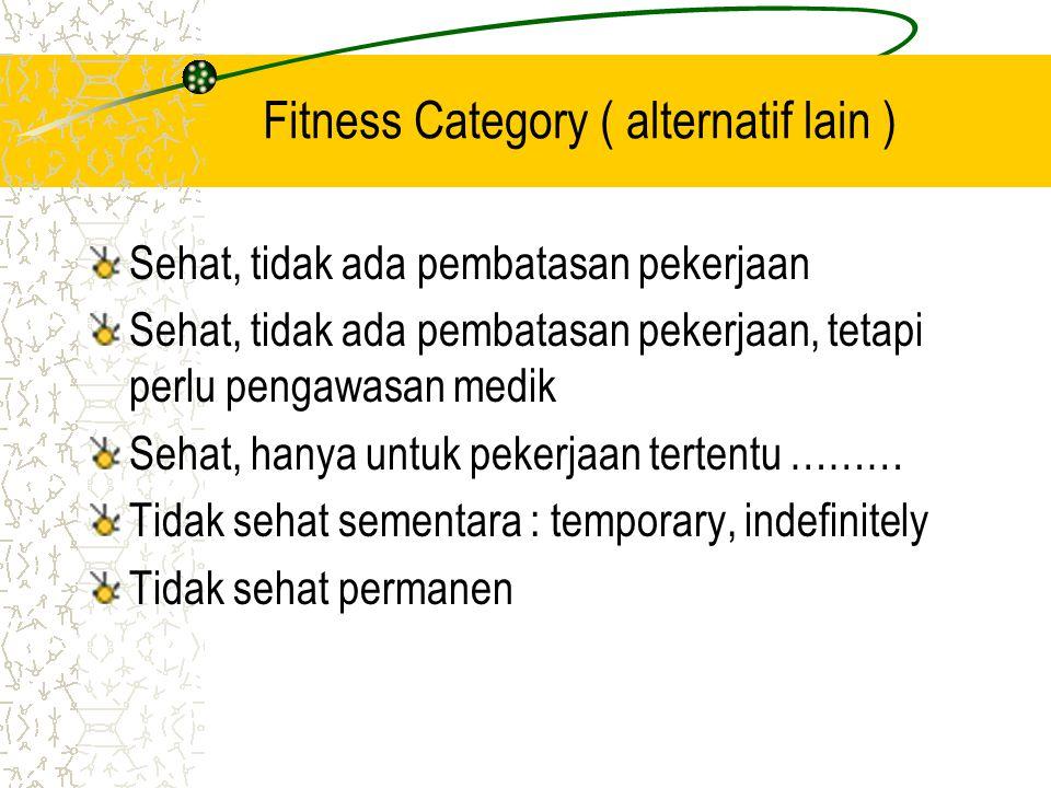 Fitness Category ( alternatif lain ) Sehat, tidak ada pembatasan pekerjaan Sehat, tidak ada pembatasan pekerjaan, tetapi perlu pengawasan medik Sehat,