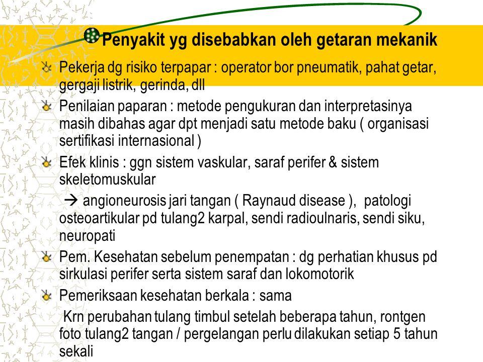 Penyakit yg disebabkan oleh getaran mekanik Pekerja dg risiko terpapar : operator bor pneumatik, pahat getar, gergaji listrik, gerinda, dll Penilaian