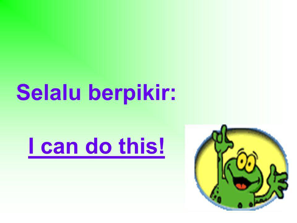 Selalu berpikir: I can do this!