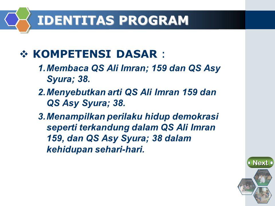 IDENTITAS PROGRAM  KOMPETENSI DASAR : 1.Membaca QS Ali Imran; 159 dan QS Asy Syura; 38.