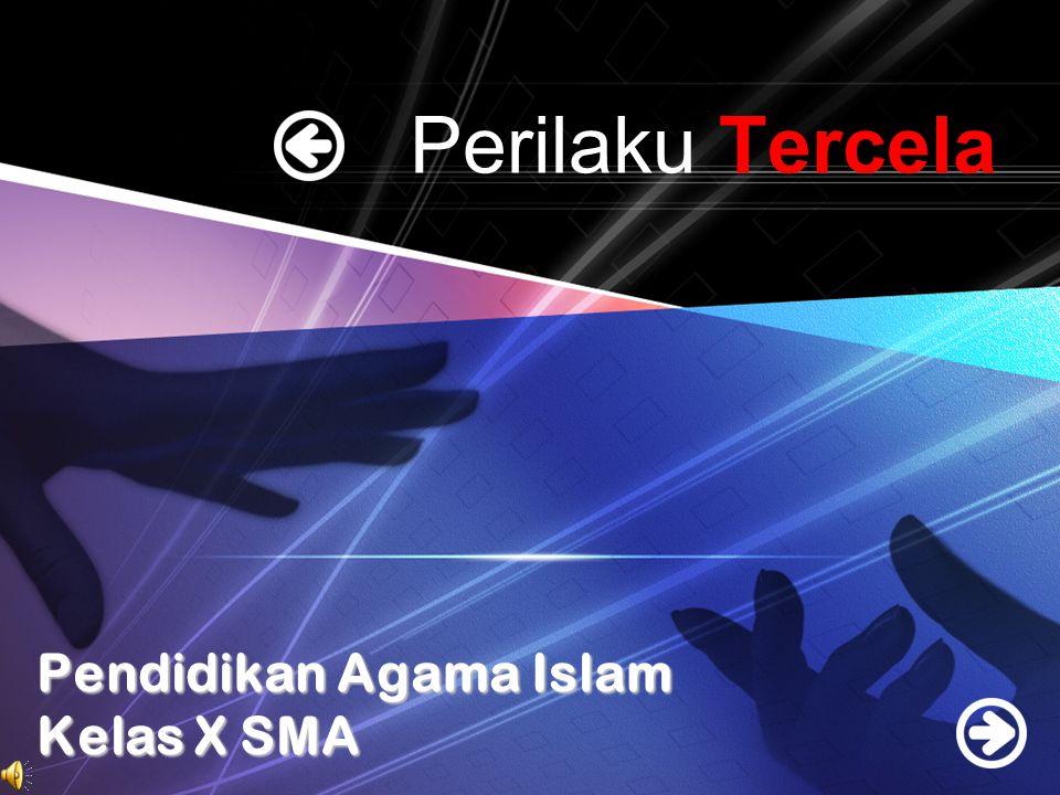 MGMP PAI SMA/SMK Kabupaten. Jombang Perilaku Tercela Pendidikan Agama Islam Kelas X SMA