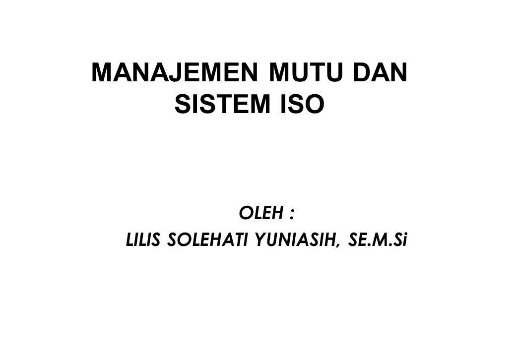 MANAJEMEN MUTU DAN SISTEM ISO OLEH : LILIS SOLEHATI YUNIASIH, SE.M.Si