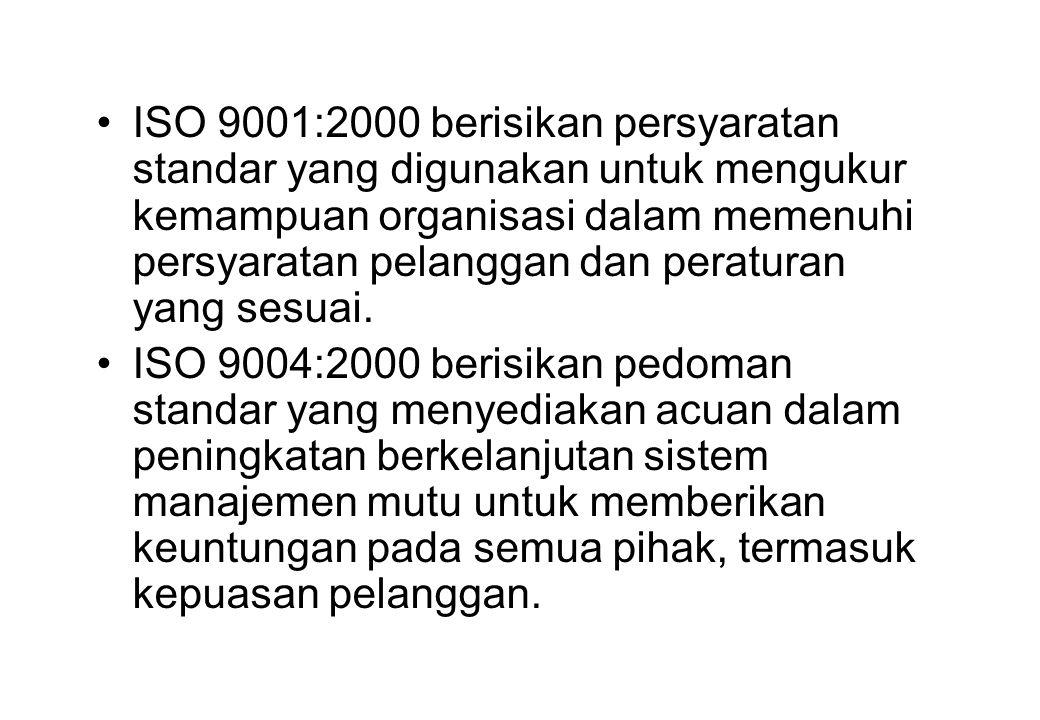 •ISO 9001:2000 berisikan persyaratan standar yang digunakan untuk mengukur kemampuan organisasi dalam memenuhi persyaratan pelanggan dan peraturan yan