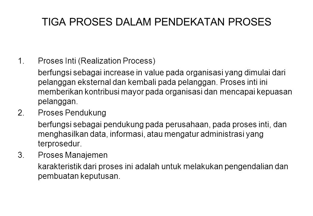 TIGA PROSES DALAM PENDEKATAN PROSES 1.Proses Inti (Realization Process) berfungsi sebagai increase in value pada organisasi yang dimulai dari pelangga