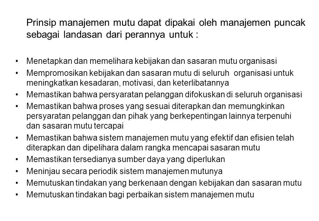 Prinsip manajemen mutu dapat dipakai oleh manajemen puncak sebagai landasan dari perannya untuk : •Menetapkan dan memelihara kebijakan dan sasaran mut