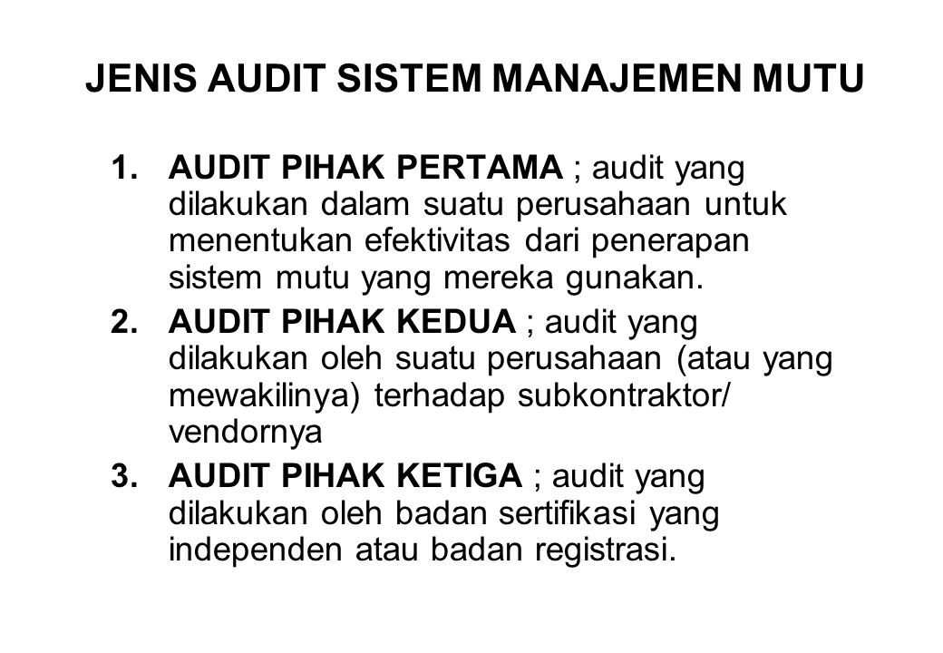 JENIS AUDIT SISTEM MANAJEMEN MUTU 1.AUDIT PIHAK PERTAMA ; audit yang dilakukan dalam suatu perusahaan untuk menentukan efektivitas dari penerapan sist