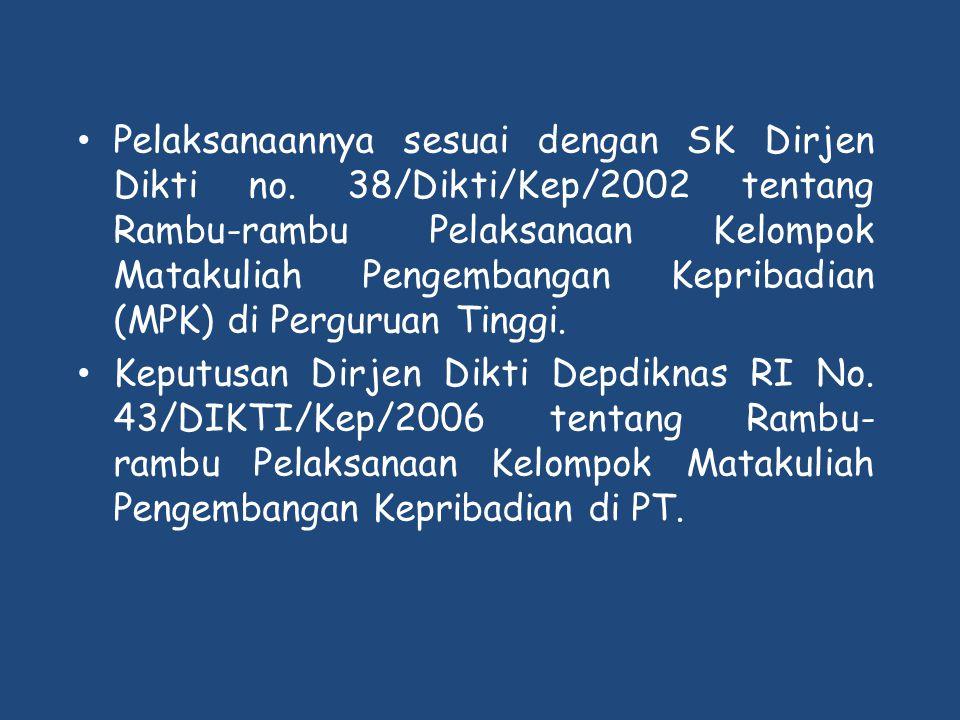 • Pelaksanaannya sesuai dengan SK Dirjen Dikti no. 38/Dikti/Kep/2002 tentang Rambu-rambu Pelaksanaan Kelompok Matakuliah Pengembangan Kepribadian (MPK
