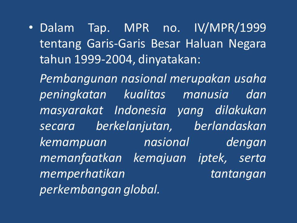 • Dalam Tap. MPR no. IV/MPR/1999 tentang Garis-Garis Besar Haluan Negara tahun 1999-2004, dinyatakan: Pembangunan nasional merupakan usaha peningkatan