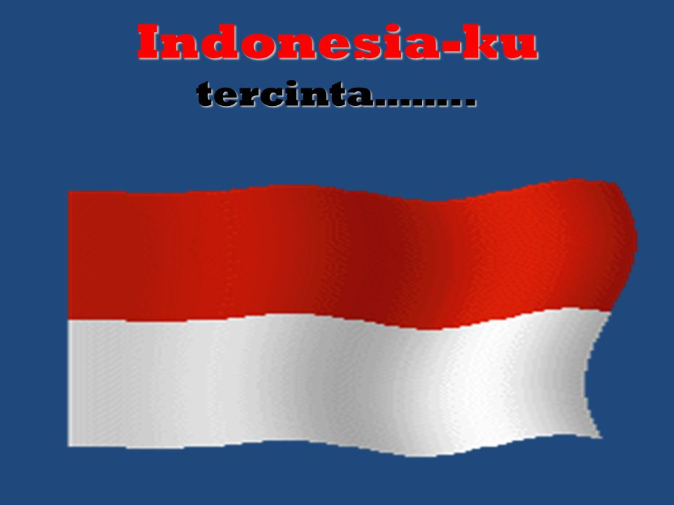 Indonesia-ku tercinta……..
