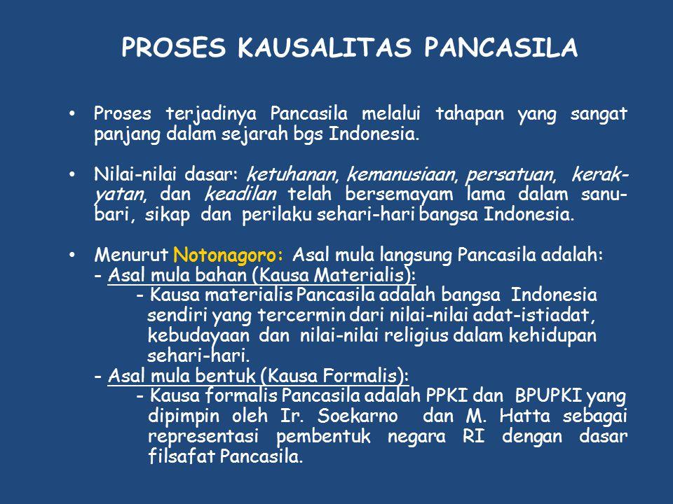 PROSES KAUSALITAS PANCASILA • Proses terjadinya Pancasila melalui tahapan yang sangat panjang dalam sejarah bgs Indonesia. • Nilai-nilai dasar: ketuha