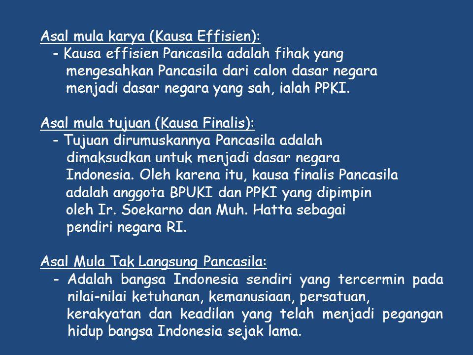 Asal mula karya (Kausa Effisien): - Kausa effisien Pancasila adalah fihak yang mengesahkan Pancasila dari calon dasar negara menjadi dasar negara yang