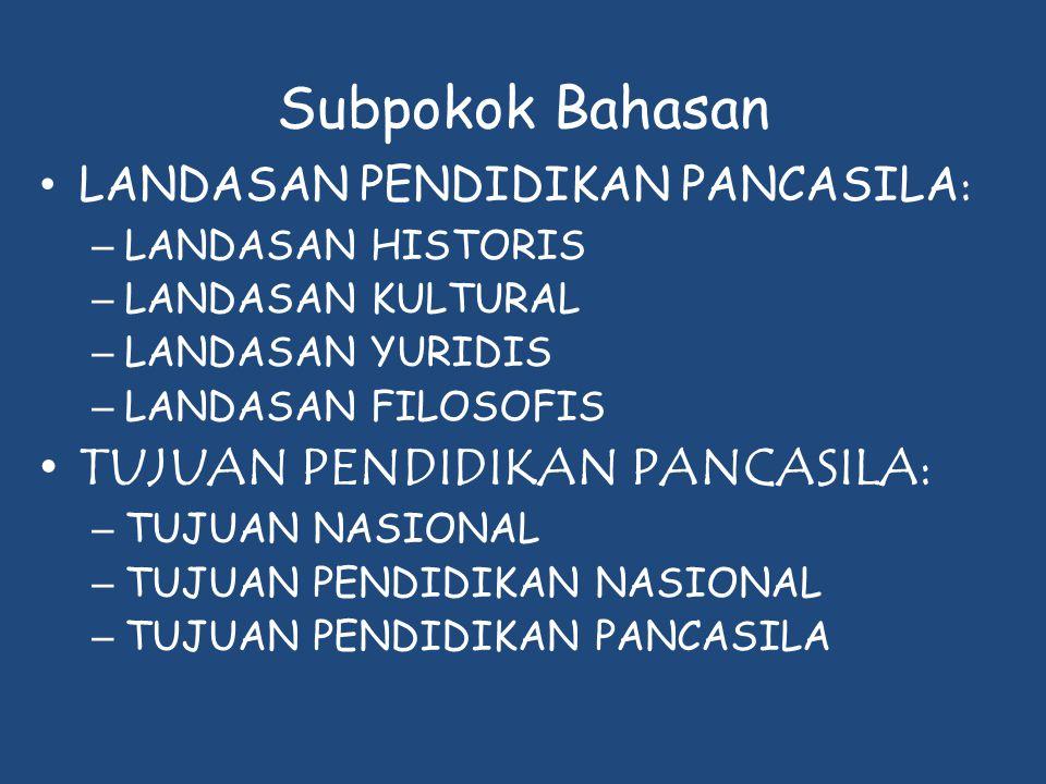 Subpokok Bahasan • LANDASAN PENDIDIKAN PANCASILA : – LANDASAN HISTORIS – LANDASAN KULTURAL – LANDASAN YURIDIS – LANDASAN FILOSOFIS • TUJUAN PENDIDIKAN