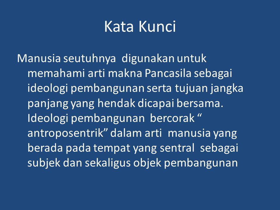 Kata Kunci Manusia seutuhnya digunakan untuk memahami arti makna Pancasila sebagai ideologi pembangunan serta tujuan jangka panjang yang hendak dicapa