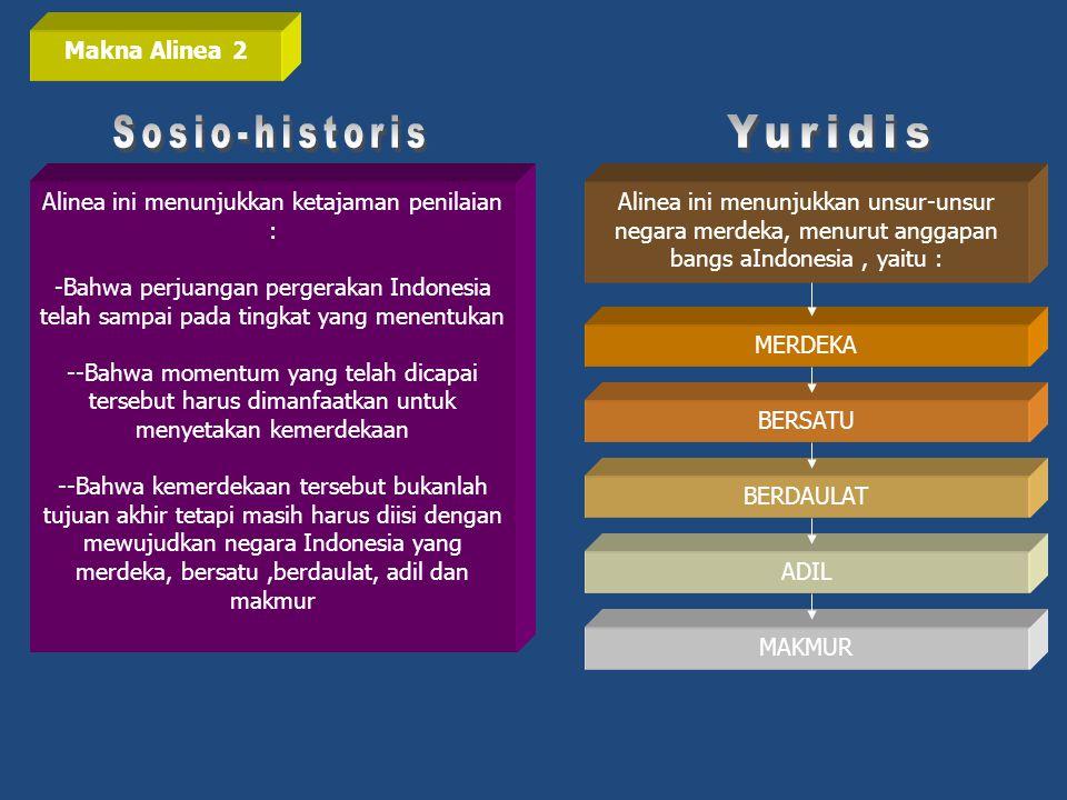 Makna Alinea 2 Alinea ini menunjukkan ketajaman penilaian : -Bahwa perjuangan pergerakan Indonesia telah sampai pada tingkat yang menentukan --Bahwa m