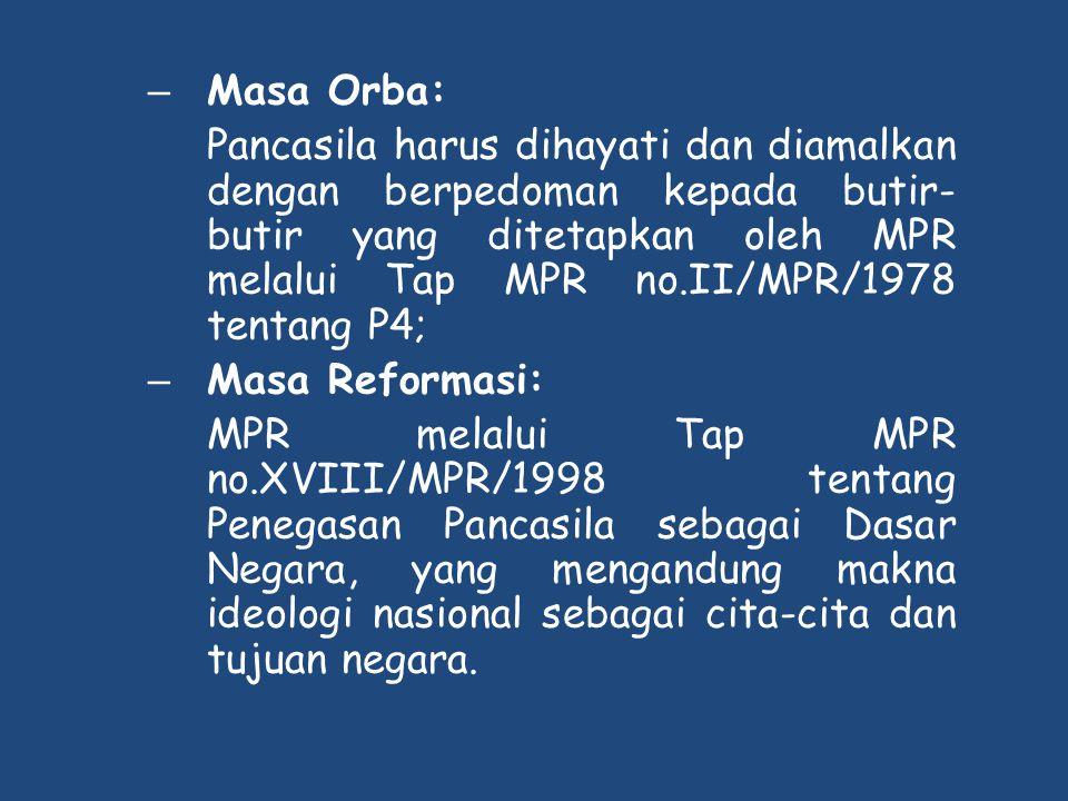 – Masa Orba: Pancasila harus dihayati dan diamalkan dengan berpedoman kepada butir- butir yang ditetapkan oleh MPR melalui Tap MPR no.II/MPR/1978 tent