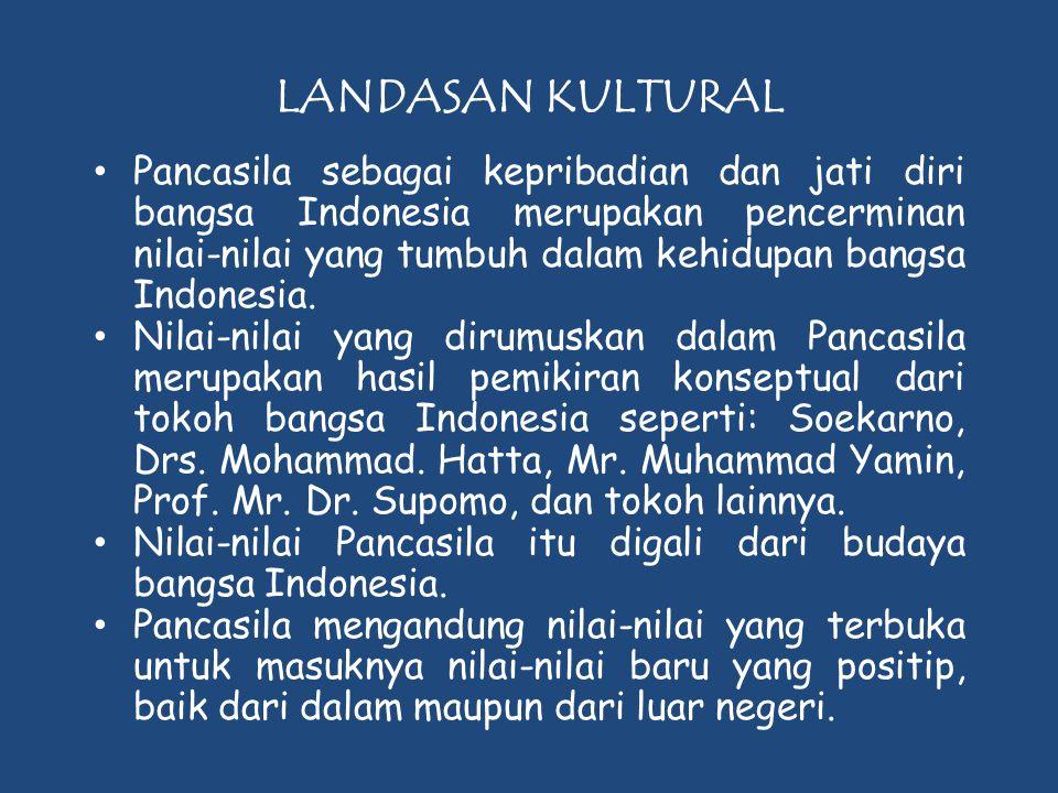 LANDASAN KULTURAL • Pancasila sebagai kepribadian dan jati diri bangsa Indonesia merupakan pencerminan nilai-nilai yang tumbuh dalam kehidupan bangsa