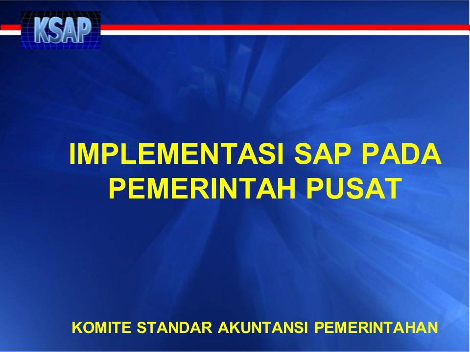 PENERAPAN SAP  Penerapan SAP bagi pemerintah pusat diwujudkan dengan penyusunan sistem akuntansi pemerintah  Sistem akuntansi yang disusun harus mengacu pada SAP