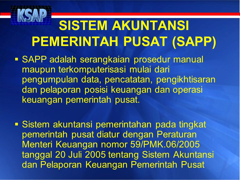 SISTEM AKUNTANSI PEMERINTAH PUSAT (SAPP)  SAPP adalah serangkaian prosedur manual maupun terkomputerisasi mulai dari pengumpulan data, pencatatan, pe