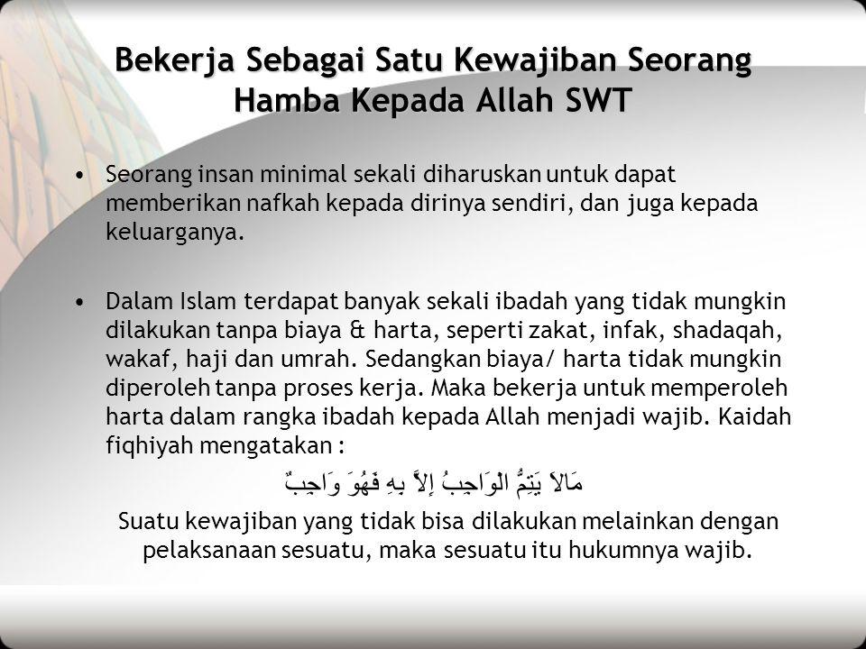 Keutamaan (Fadhilah) Bekerja Dalam Islam •Orang yang ikhlas bekerja akan mendapatkan ampunan dosa dari Allah SWT.