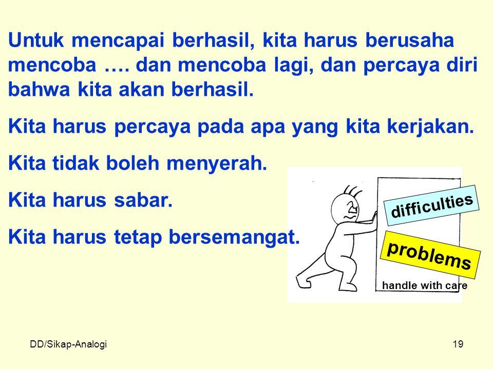 DD/Sikap-Analogi19 difficulties problems handle with care Untuk mencapai berhasil, kita harus berusaha mencoba …. dan mencoba lagi, dan percaya diri b