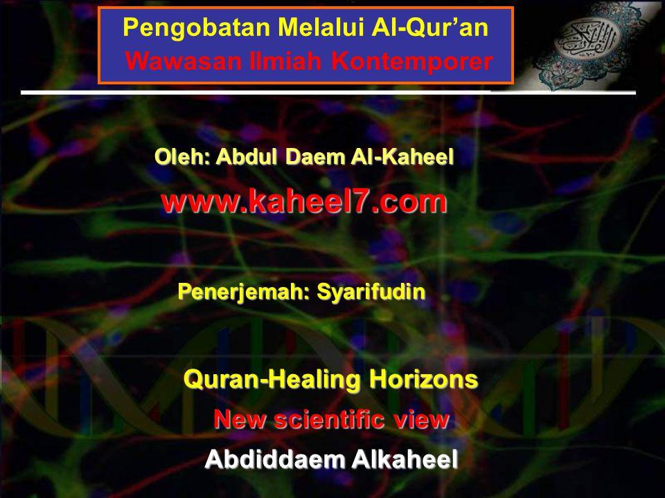 Pengobatan Melalui Al-Qur'an Wawasan Ilmiah Kontemporer Oleh: Abdul Daem Al-Kaheel www.kaheel7.com Quran-Healing Horizons New scientific view Abdiddaem Alkaheel Penerjemah: Syarifudin